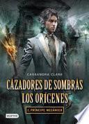 Libro de Cazadores De Sombras. Príncipe Mecánico. Los Orígenes 2. (edición Mexicana)