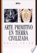 Libro de Arte Primitivo En Tierra Civilizada