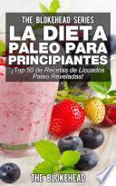 Libro de La Dieta Paleo Para Principiantes ¡top 50 De Recetas De Licuados Paleo Reveladas!