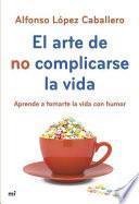 Libro de El Arte De No Complicarse La Vida