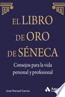Libro de El Libro De Oro De Séneca. Consejos Para La Vida Personal Y Profesional