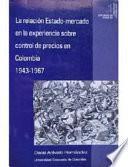 Libro de La Relación Estado Mercado En La Experiencia Sobre Control De Precios En Colombia 1943 1967