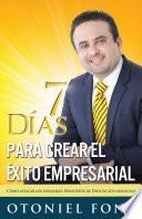 Libro de 7 Días Para Crear El éxito Empresarial