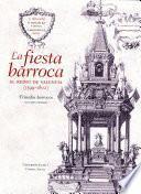 Libro de La Fiesta Barroca. El Reino De Valencia (1599 1802)