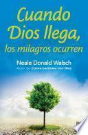 Libro de Cuando Dios Llega, Los Milagros Ocurren