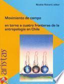 Libro de Movimientos De Campo En Torno A Cuatro Fronteras De La Antropología En Chile