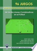 Libro de 96 Juegos Para El Entrenamiento Integrado De Las Acciones Combinativas En El Fútbol