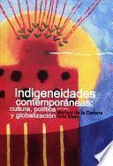 Libro de Indigeneidades Contemporáneas: Cultura, Política Y Globalización