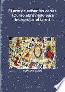 Libro de El Arte De Echar Las Cartas (curso Abreviado Para Interpretar El Tarot)