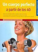 Libro de Un Cuerpo Perfecto A Partir De Los 40