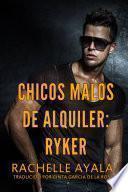 Libro de Chicos Malos De Alquiler: Ryker