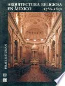 Libro de Arquitectura Religiosa En México, 1780 1830