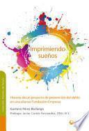 Libro de Imprimiendo Sueños Historia De Un Proyecto De Prevención Del Delito En Una Alianza Fundación Empresa