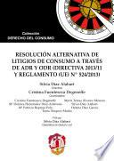 Libro de Resolución Alternativa De Litigios De Consumo A Través De Adr Y Odr (directiva 2013/11 Y Reglamento (ue) Nº 524/2013)