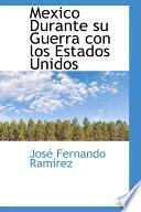Libro de Mexico Durante Su Guerra Con Los Estados Unidos