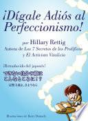Libro de ¡dígale Adiós Al Perfeccionismo!