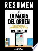 Libro de Resumen De  La Magia Del Orden: Herramientas Para Ordenar Tu Casa ¡y Tu Vida!   De Marie Kondo