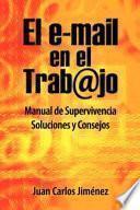 Libro de El Email En El Trabajo: Manual De Supervivencia. Soluciones Y Consejos.