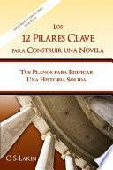 Libro de Los 12 Pilares Clave Para Construir Una Novela