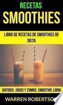 Libro de Recetas: Smoothies: Libro De Recetas De Smoothies De Dieta (batidos: Jugos Y Zumos: Smoothie Libro)
