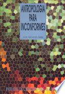 Libro de Antropología Para Inconformes