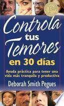 Libro de Controla Tus Temores En 30 Dias: Ayuda Practica Para Tener Una Vida Mas Tranquila Y Productiva = 30 Days To Taming Your Fears