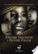 Libro de Etnicidad, Resistencias Y Políticas Públicas