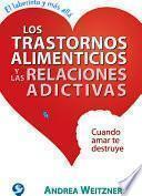 Libro de Los Trastornos Alimenticios Y Las Relaciones Adictivas: Cuando Amar Te Destruye