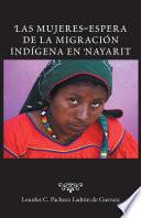 Libro de Las Mujeres Espera De La Migración Indígena En Nayarit