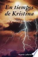 Libro de En Tiempos De Kristina   El Primer Semestre