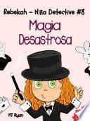 Libro de Rebekah   Niña Detective #8: Magia Desastrosa