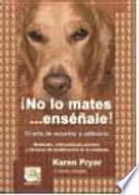Libro de ¡no Lo Mates….enséñale!