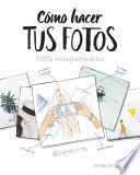 Libro de Cómo Hacer Tus Fotos 100% Instagrameables