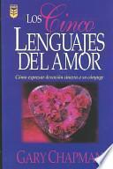 Libro de Los Cinco Lenguajes Del Amor : Como Expresar Devocion Sincera A Su Conyuge / / The Five Love Languages