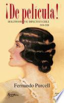 Libro de ¡de Película! Hollywood Y Su Impacto En Chile 1910 1950
