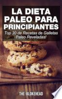 Libro de La Dieta Paleo Para Principiantes ¡top 30 De Recetas De Galletas Paleo Reveladas!