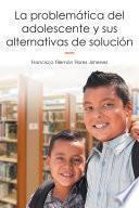 Libro de La Problemática Del Adolescente Y Sus Alternativas De Solución