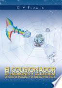 Libro de El Colisionador De Hadrones Y La Llegada De Gog De Magog A La Tierra En El 2033.