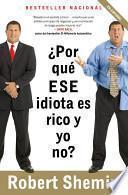 Libro de Por Qué Ese Idiota Es Rico Y Yo No?