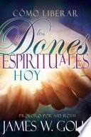 Libro de Cómo Liberar Los Dones Espirituales Hoy
