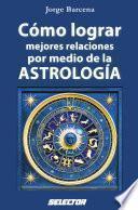 Libro de Cómo Lograr Mejor Relaciones Por Medio De La Astrología
