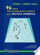 Libro de Fútbol Y Fútbol Sala: 96 Juegos Para El Entrenamiento Integrado De La Táctica Ofensiva