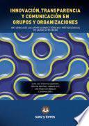 Libro de Innovación, Transparencia Y Comunicación En Grupos Y Organizaciones