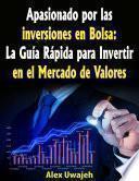 Libro de Apasionado Por Las Inversiones En Bolsa: La Guía Rápida Para Invertir En El Mercado De Valores