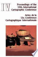 Libro de Proceedings Of The 13th International Cartographic Conference. Actes De La 13e Conference Cartographique Internationale. Morelia, Mich., México. October 12 31, 1987. Volumen Iv