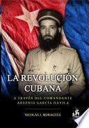 Libro de La Revolución Cubana, A Través Del Comandante Arsenio García Dávila