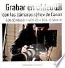 Libro de Grabar En VÍdeo Hd Con Las CÁmaras RÉflex De Canon Eos 5d Mark Ii Eos 7d Eos 1d Mark Iv