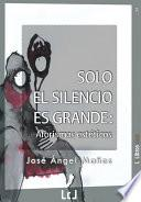 Libro de Solo El Silencio Es Grande. Aforismos Estéticos