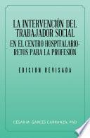 Libro de La Intervención Del Trabajador Social En El Centro Hospitalario Retos Para La Profesión.