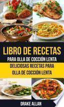 Libro de Libro De Recetas Para Olla De Cocción Lenta: Deliciosas Recetas Para Olla De Cocción Lenta